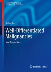 Well-Differentiated Malignancies: New Perspectives