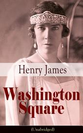 Washington Square (Unabridged): Satirical Novel from the famous author of the realism movement, known for Portrait of a Lady, The Ambassadors, The Princess Casamassima, The Bostonians, The American…