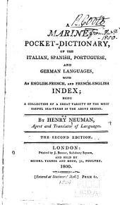 A marine pocket-dictionary of the Italian, Spanish, Portuguese, and German languages: with an English-French, and French-English index : being a collection of a great variety of the most useful sea-terms in the above idioms