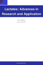 Lactates: Advances in Research and Application: 2011 Edition: ScholarlyBrief