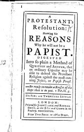 """A Protestant's Resolution: shewing his reasons why he will not be a Papist ... With""""A Protestant Father's Letter of Advice to his Son, in danger of being seduc'd to Popery,""""signed L. D. The sixth edition"""