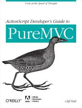 ActionScript Developer's Guide to PureMVC: Code at the Speed of Thought