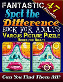 Fantastic Spot the Difference Book for Adults. Various Picture Puzzle Books for Adults (47 Puzzles)