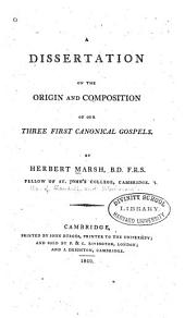 A Dissertation on the Origin and Composition of Our Three First Canonical Gospels, by Herbert Marsh