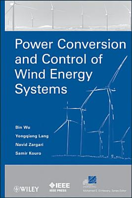 Power Conversion and Control of Wind Energy Systems