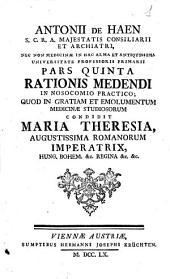 Antonii de Haen ... Ratio medendi in nosocomio practico, quos in gratiam, et emolumentum medicinae studiosorum, condidit Maria Theresia ..: Pars quinta