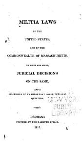 Militia Laws of the United States and of the Commonwealth of Massachusetts: To which are Added, Judicial Decisions on the Same and a Discussion of an Important Constitutional Question
