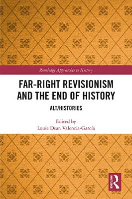 Far Right Revisionism and the End of History PDF