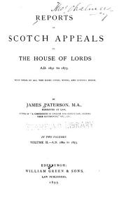 Reports of Scotch Appeals in the House of Lords A. D. 1851 to 1873: With Tables of All the Cases Cited, Notes, and Copious Index, Volume 2