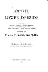 Annals of Lower Deeside: Being a Topographical, Proprietary, Ecclesiastical, and Antiquarian History of Durris, Drumoak, and Culter