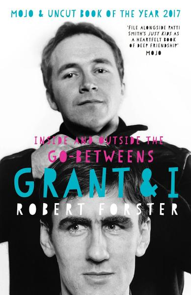 Download Grant   I  Inside and Outside the Go Betweens Book