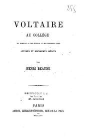 Voltaire au collège: sa famille, ses études, ses premiers amis [y compris] lettres et documents inédits