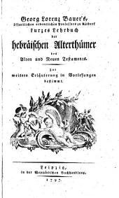 Georg Lorenz Bauer's ... Kurzes Lehrbuch der hebräischen Alterthümer des Alten und Neuen Testaments: zur weitern Erläuterung in Borlesungen bestimmt