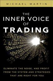 The Inner Voice of Trading: Eliminate the Noise, and Profit from the Strategies That Are Right for You