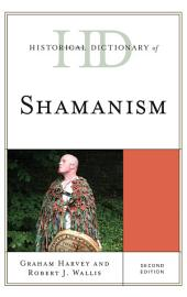 Historical Dictionary of Shamanism: Edition 2