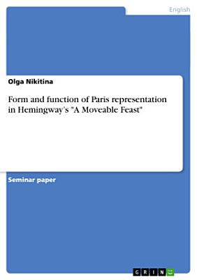 Form and Function of Paris Representation in Hemingway   s  A Moveable Feast