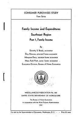 Family Income and Expenditures: Southeast Region. Part I, Family Income. [by] Dorothy S. Brady, Et Al