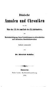 Dänische Annalen und Chroniken von der Mitte des 13. bis zum Ende des 15. Jahrhunderts: mit Berücksichtigung ihres Verhältnisses zu schwedischen und deutschen Geschichtswerken