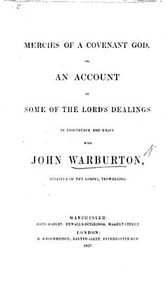 Mercies of a Covenant God  or  an account of some of the Lord s dealings in Providence and Grace with J  Warburton  etc   Letters from Sarah to Barnabas  or Epistles from a Daughter of Israel to J  Warburton