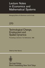 Technological Change, Employment and Spatial Dynamics: Proceedings of an International Symposium on Technological Change and Employment: Urban and Regional Dimensions Held at Zandvoort, The Netherlands April 1–3, 1985