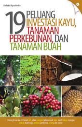 19 Peluang Investasi Kayu, Tanaman, Perkebunan, dan Tanaman Buah