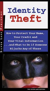 Identity Theft: How to Protect Your Name, Your Credit and Your Vital Information-- and what to Do when Someone Hijacks Any of These