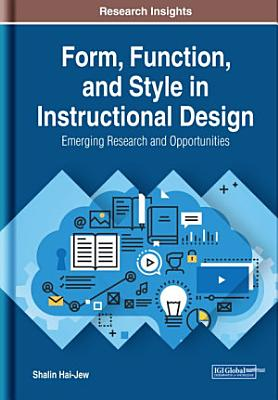 Form  Function  and Style in Instructional Design  Emerging Research and Opportunities PDF