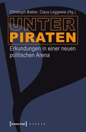 Unter Piraten: Erkundungen in einer neuen politischen Arena