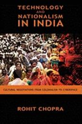 Technology and Nationalism in India: Cultural Negotiations from Colonialism to Cyberspace