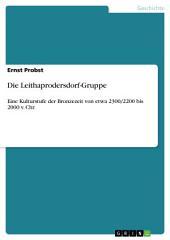 Die Leithaprodersdorf-Gruppe: Eine Kulturstufe der Bronzezeit von etwa 2300/2200 bis 2000 v. Chr.