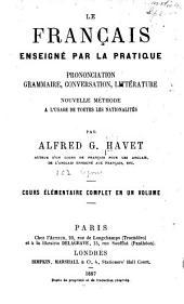 Le français enseigné par la pratique: prononciation, grammaire, conversation, littérature; nouvelle méthode à l'usage de toutes les nationalités