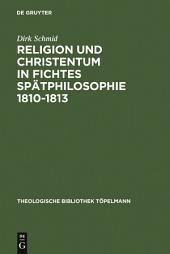Religion und Christentum in Fichtes Spätphilosophie 1810-1813