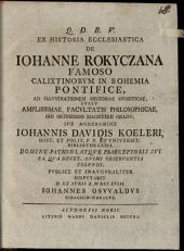 Ex historia ecclesiastica de Iohanne Rokyczana, famoso Calixtinorum in Bohemia pontifice: ad illustrationem historiae Hussiticae