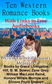 Ten Western Romance Books (With Links to Free Audio Books): Western Historical Romance Megapack