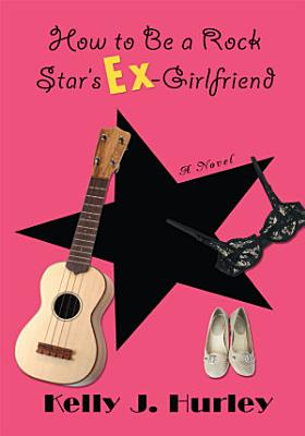 How to Be a Rock Star s Ex Girlfriend
