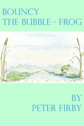 Bouncy the Bubble-Frog: An Illusrated Children's Story