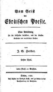 Vom Geist der ebräischen Poesie: eine Anleitung für die Liebhaber derselben, und der ältesten Geschichte des menschlichen Geistes, Band 1