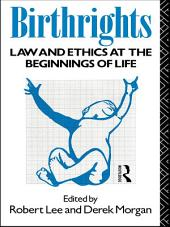 Birthrights: Law and Ethics at the Beginnings of Life