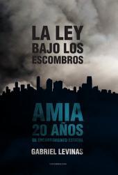 La ley bajo los escombros: AMIA 20 años de encubrimiento estatal