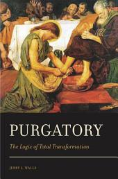 Purgatory: The Logic of Total Transformation