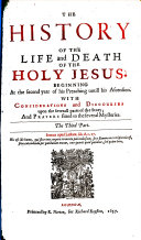 The Great Exemplar of Sanctity and Holy Life, according to the Christian Institution, described in the history of the life and death of the ever blessed Jesus Christ. ... With considerations, discourses and prayers. In three parts