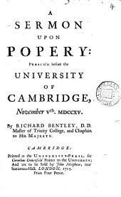A Sermon Upon Popery:: Preach'd Before the University of Cambridge, November Vth. MDCCXV.