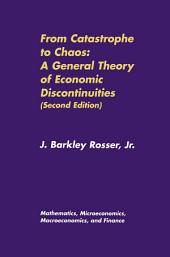 From Catastrophe to Chaos: A General Theory of Economic Discontinuities: Volume I: Mathematics, Microeconomics, Macroeconomics, and Finance, Edition 2
