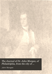 The Journal of Dr. John Morgan, of Philadelphia, from the city of Rome to the city of London, 1764