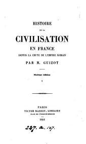 Histoire de la civilisation en France, depuis la chute de l'empire Romain. (Œuvres de m. Guizot. Cours d'hist. mod.).