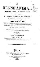 Le règne animal distribué d'après son organisation: pour servir de base à l'histoire naturelle des animaux et d'introduction à l'anatomie comparée, Volume5