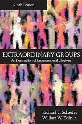 Extraordinary Groups: An Examination of Unconventional Lifestyles, Ninth Edition