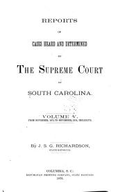 Reports of Cases Heard and Determined by the Supreme Court of South Carolina: Volume 5