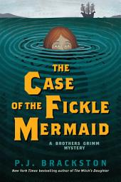 The Case of the Fickle Mermaid: A Brothers Grimm Mystery (Brothers Grimm Mysteries)