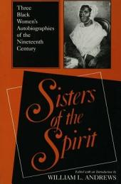 Sisters of the Spirit: Three Black Women's Autobiographies of the Nineteenth Century
